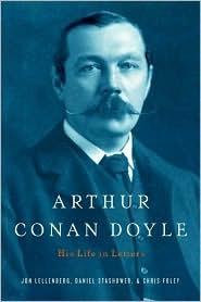 Arthur Conan Doyle: A Life in Letters by Charles Foley, Daniel Stashower, Jon Lellenberg