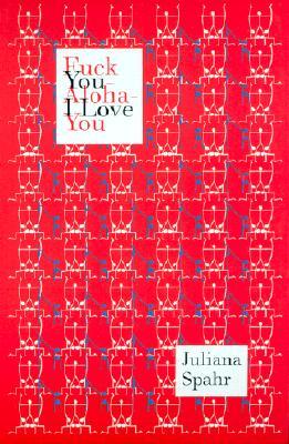 Fuck You-Aloha-I Love You by Juliana Spahr