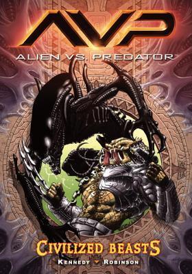 Alien vs. Predator: Civilized Beasts by Roger Robinson, Mike Kennedy