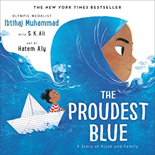 The Proudest Blue: A Story of Hijab and Family by Hatem Aly, S.K. Ali, Ibtihaj Muhammad