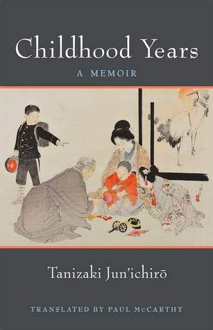 Childhood Years: A Memoir by Jun'ichirō Tanizaki