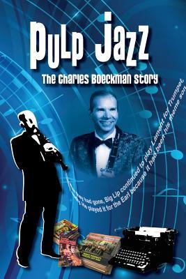 Pulp Jazz: The Charles Boeckman Story by Rich Harvey, Charles Boeckman
