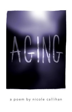 Aging by Nicole Callihan