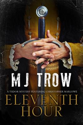 Eleventh Hour: A Tudor Mystery Featuring Christopher Marlowe by M. J. Trow