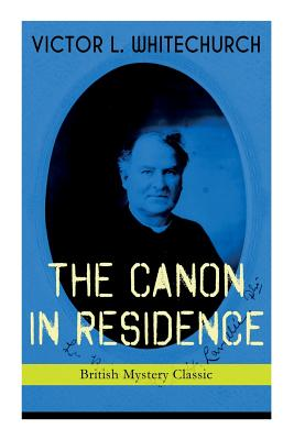 THE CANON IN RESIDENCE (British Mystery Classic): Identity Theft Thriller by Victor L. Whitechurch