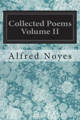 Collected Poems Volume II by Alfred Noyes