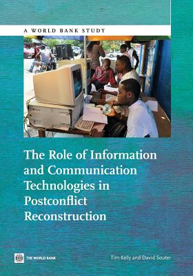 The Role of Information and Communication Technologies in Postconflict Reconstruction by Tim Kelly, David Souter