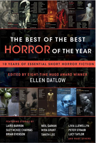 The Best of the Best Horror of the Year: 10 Years of Essential Short Horror Fiction by Ellen Datlow