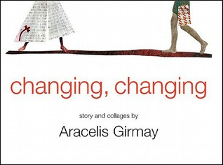 Changing, Changing: Story and Collages by Aracelis Girmay