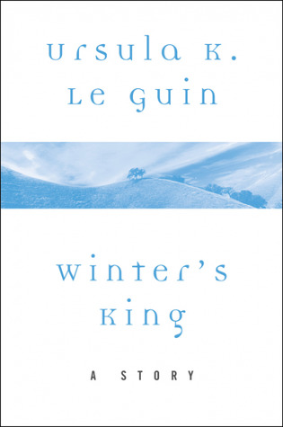 Winter's King: A Story by Ursula K. Le Guin