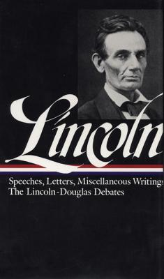 Lincoln: Speeches and Writings 1832-1858 by Abraham Lincoln