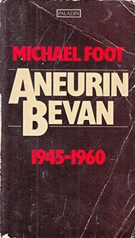 Aneurin Bevan, Vol 2: 1945-1960 by Michael Foot
