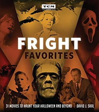 Fright Favorites: 31 Movies to Haunt Your Halloween and Beyond by David J. Skal