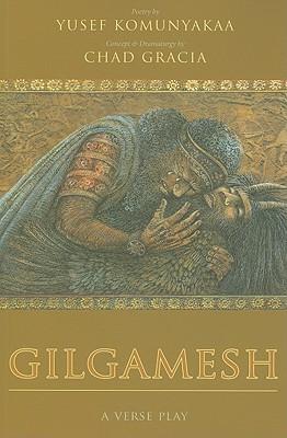 Gilgamesh: A Verse Play by Chad Gracia, Yusef Komunyakaa