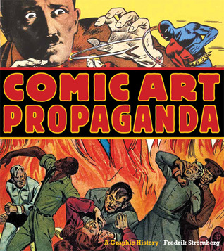 Comic Art Propaganda: A Graphic History by Peter Kuper, Fredrik Strömberg