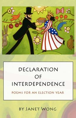 Declaration of Interdependence: Poems for an Election Year by Janet Wong