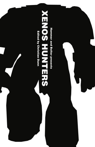 Hammer and Bolter presents: Xenos Hunters by Rob Sanders, Andy Chambers, Steve Parker, David Annandale, Nick Kyme, Anthony Reynolds, Peter Fehervari, Christian Dunn, Braden Campbell