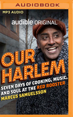 Our Harlem: Seven Days of Cooking, Music and Soul at the Red Rooster by Marcus Samuelsson