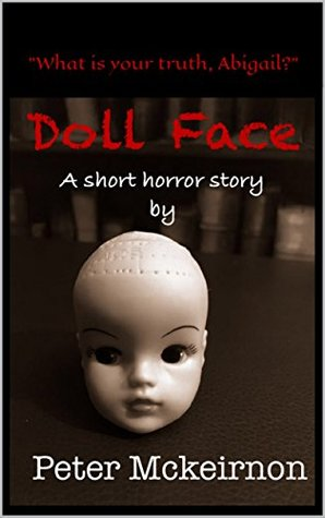Doll Face: A Short Horror Story by Peter Mckeirnon