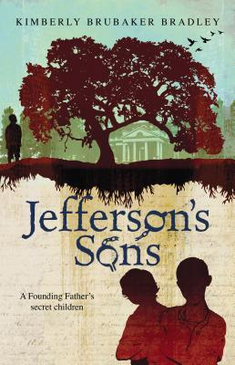 Jefferson's Sons: A Founding Father's Secret Children by Kimberly Brubaker Bradley