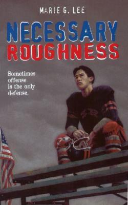 Necessary Roughness by Marie Myung-Ok Lee, Marie Myung-Ok Lee (Marie G. Lee)
