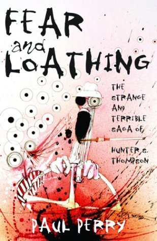 Fear and Loathing: The Strange and Terrible Saga of Hunter S. Thompson by Paul Perry