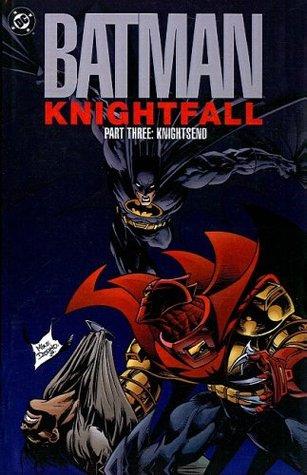 Batman: Knightfall, Part Three: Knightsend by Dennis O'Neil, Chuck Dixon, Doug Moench, Alan Grant, Mary Jo Duffy