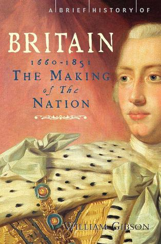 A Brief History of Britain 1660-1851 by William Gibson