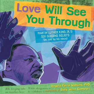 Love Will See You Through: Martin Luther King Jr.'s Six Guiding Beliefs (as told by his niece) by Sally Wern Comport, Angela Farris Watkins