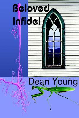 Beloved Infidel by Dean Young