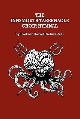 The Innsmouth Tabernacle Choir Hymnal by Allen Koszowski, Darrell Schweitzer