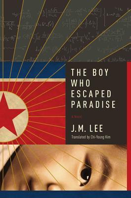 The Boy Who Escaped Paradise: A Novel by J. M. Lee