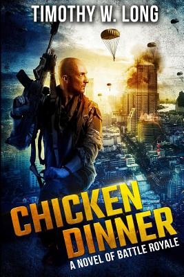 Chicken Dinner: A Novel of Battle Royale by Timothy W. Long