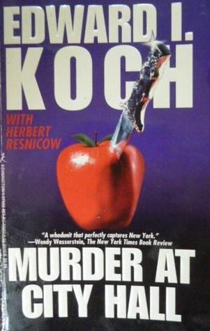 Murder at City Hall by Edward I. Koch, Herbert Resnicow