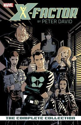 X-Factor by Peter David: The Complete Collection, Volume 1 by Dennis Calero, Ariel Olivetti, Pablo Raimondi, Renato Arlem, Ryan Sook, Peter David