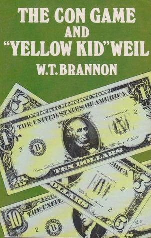 The Con Game and Yellow Kid Weil: The Autobiography of the Famous Con Artist as Told to W. T. Brannon by Joseph R. Weil, W.T. Brannon