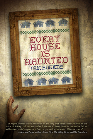 Every House is Haunted by Ian Rogers, Paul Tremblay