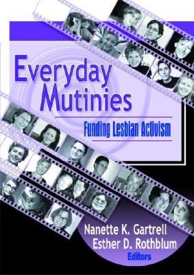 Everyday Mutinies: Funding Lesbian Activism by Nanette Gartrell, Esther D. Rothblum