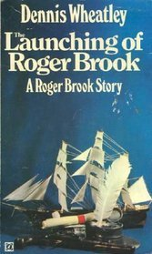 The Launching of Roger Brook by Dennis Wheatley