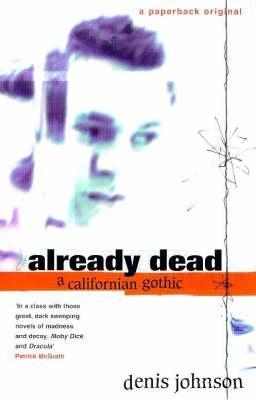 already dead. a californian gothic by Denis Johnson