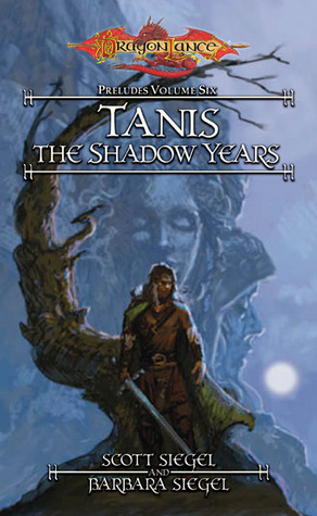 Tanis, the Shadow Years by Scott Siegel, Barbara Siegel