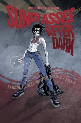 Sunglasses After Dark: Full Blooded Collection by Stan Shaw, Nancy A. Collins, Stanley Shaw