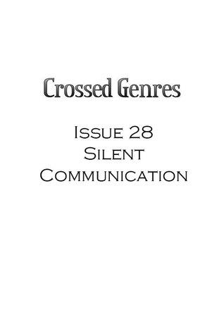 Crossed Genres Magazine 2.0 Issue 28: Silent Communication by Ruvic Strange, Megan Neumann, Sarah L. Johnson, Kay T. Holt, Kelly Jennings, Bart R. Leib