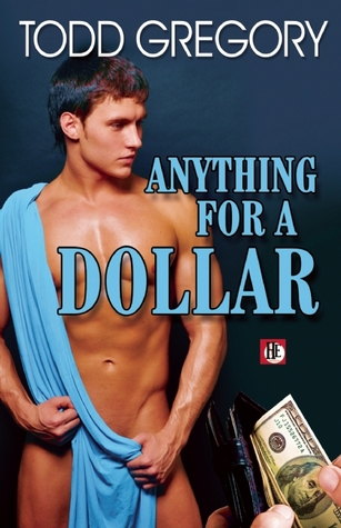 Anything for a Dollar by Todd Gregory, Haley Walsh, Jeffrey Ricker, Lawrence Schimel, Max Reynolds, Nathan Sims, Rob Rosen, Aaron Travis, Luke Oliver, Jeff Mann, Felice Picano, William Holden, Davem Verne, Dale Chase, Jay Starre