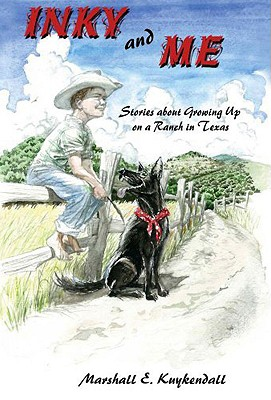 Inky and Me: Stories about Growing Up on a Ranch in Texas by Marshall Kuykendall