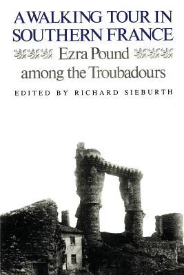 A Walking Tour In Southern France: Ezra Pound Among the Troubadours by Ezra Pound