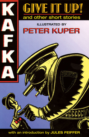 Give it Up! and Other Short Stories by Jules Feiffer, Peter Kuper, Franz Kafka