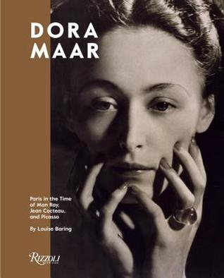 Dora Maar: Paris in the Time of Man Ray, Jean Cocteau, and Picasso by Louise Baring