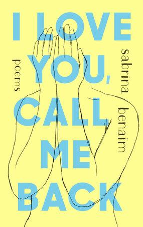 I Love You, Call Me Back: Poems by Sabrina Benaim