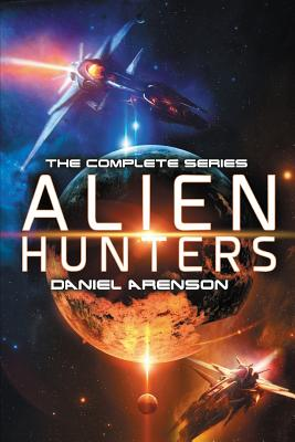 Alien Hunters: The Complete Trilogy by Daniel Arenson